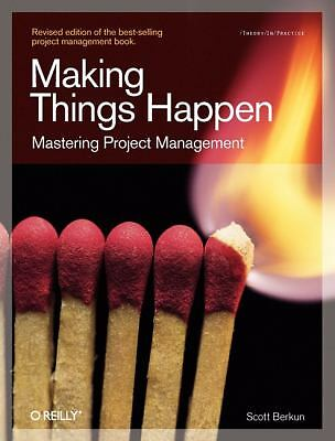 Making Things Happen: Mastering Project Management (Theory in Practice) - Berkun