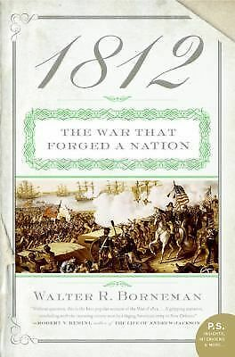 1812: The War That Forged a Nation (P.S.), Walter R. Borneman, Good Book