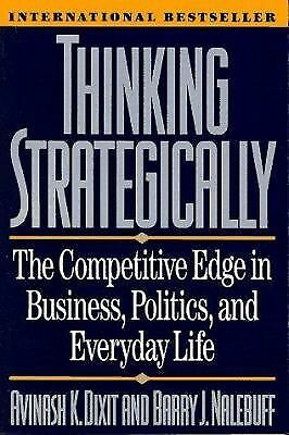 Thinking Strategically: The Competitive Edge in Business, Politics, and Everyday