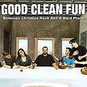 Between Christian Rock And A Hard Place, Good Clean Fun, Good