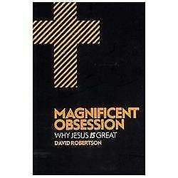 Magnificent Obsession: Why Jesus is Great, Robertson, David, Good Book