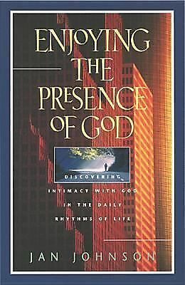 Enjoying the Presence of God: Discovering Intimacy with God in the Daily Rhythms