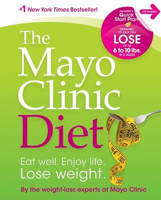 Mayo Clinic Diet: Eat Well Enjoy Life Lose Weight - Mayo Clinic - New Condition