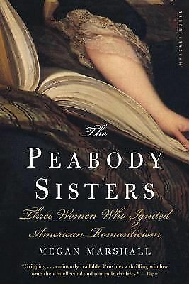 The Peabody Sisters: Three Women Who Ignited American Romanticism - Marshall, Me