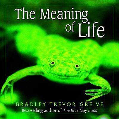 The Meaning of Life by Bradley Trevor Greive (2002, Hardcover)