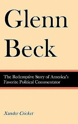 Glenn Beck: The Redemptive Story of America's Favorite Political Commentator, Cr