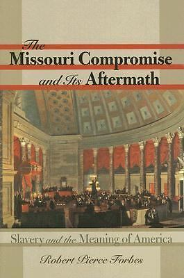 The Missouri Compromise and Its Aftermath: Slavery and the Meaning of America, F
