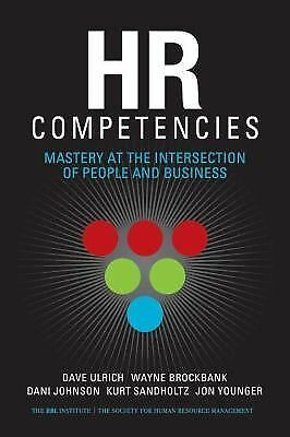 HR Competencies: Mastery at the Intersection of People and Business - Younger, J
