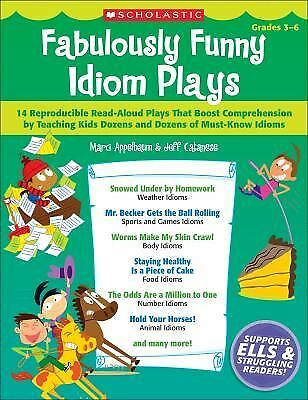 Fabulously Funny Idiom Plays: 14 Reproducible Read-Aloud Plays That Boost Compre