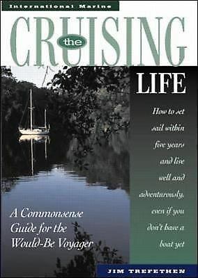 The Cruising Life: A Commonsense Guide for the Would-Be Voyager - Trefethen, Jim