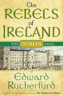 The Rebels of Ireland: The Dublin Saga - Rutherfurd, Edward - Good Condition