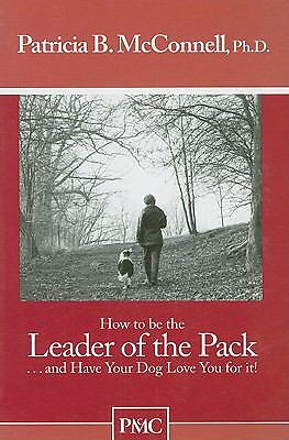 How to be the Leader of the Pack...And have Your Dog Love You For It. - Patricia