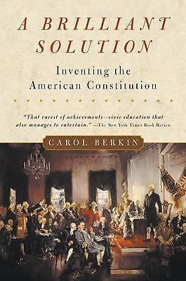 A Brilliant Solution: Inventing the American Constitution,Berkin, Carol,  Accept