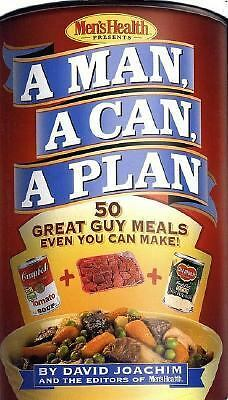 A Man, a Can, a Plan : 50 Great Guy Meals Even You Can Make - David Joachim, The