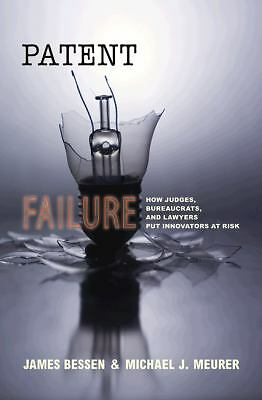 Patent Failure: How Judges, Bureaucrats, and Lawyers Put Innovators at Risk - Me