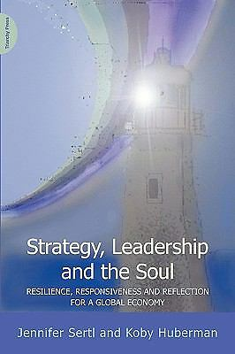 Strategy, Leadership and the Soul: Resilience, Responsiveness and Reflection for
