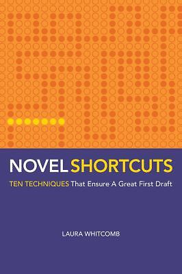 Novel Shortcuts: Ten Techniques that Ensure a Great First Draft,Whitcomb, Laura,
