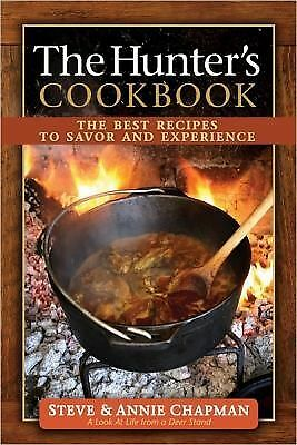 The Hunter's Cookbook: The Best Recipes to Savor the Experience, Chapman, Annie,