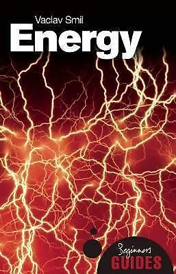 Energy: A Beginner's Guide (Beginner's Guides) - Smil, Vaclav - Good Condition