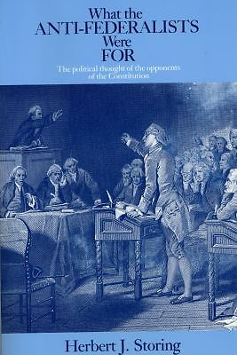 What the Anti-Federalists Were For: The Political Thought of the Opponents of th