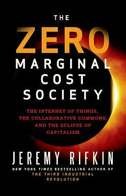 The Zero Marginal Cost Society: The Internet of Things, the Collaborative Common