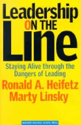 Leadership on the Line: Staying Alive through the Dangers of Leading - Heifetz,
