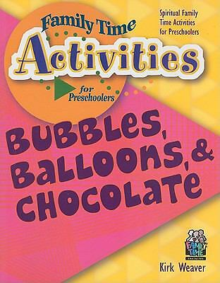 Bubbles, Balloons, & Chocolate (Family Time Activities Books), Kirk Weaver, Good