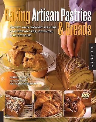 Baking Artisan Pastries and Breads: Sweet and Savory Baking for Breakfast, Brunc
