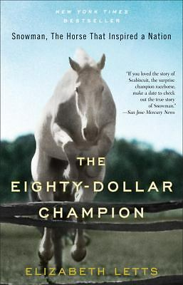 The Eighty-Dollar Champion: Snowman, The Horse That Inspired a Nation - Letts, E