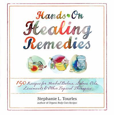 Hands-On Healing Remedies: 150 Recipes for Herbal Balms, Salves, Oils, Liniments