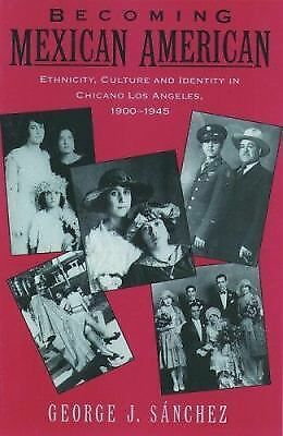 Becoming Mexican American: Ethnicity, Culture, and Identity in Chicano Los Angel