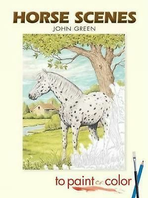 Horse Scenes to Paint or Color (Dover Art Coloring Book), John Green, Good Book