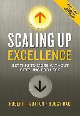 Scaling Up Excellence: Getting to More Without Settling for Less - Rao, Huggy, S