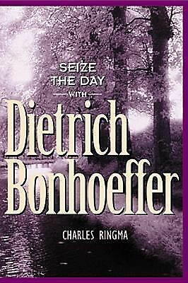 Seize the Day (with Dietrich Bonhoeffer): A 365 Day Devotional,Ringma, Charles,