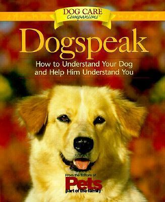 Dogspeak: How to Understand Your Dog and Help Him Understand You (Dog Care Compa