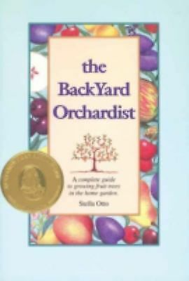 The Backyard Orchardist: A Complete Guide to Growing Fruit Trees in the Home Gar