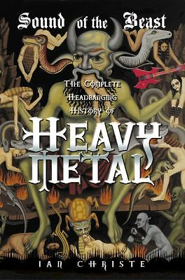 Sound of the Beast: The Complete Headbanging History of Heavy Metal, Ian Christe