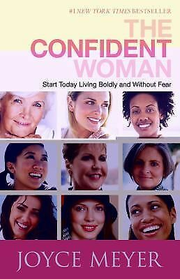 The Confident Woman: Start Today Living Boldly and Without Fear - Meyer, Joyce -