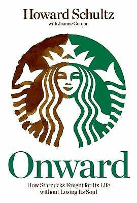 Onward: How Starbucks Fought for Its Life without Losing Its Soul - Howard Schul