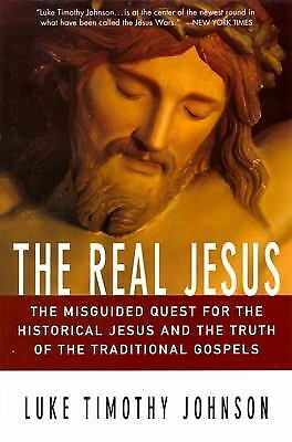 The Real Jesus: The Misguided Quest for the Historical Jesus and the Truth of th
