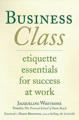 Business Class: Etiquette Essentials for Success at Work - Jacqueline Whitmore -