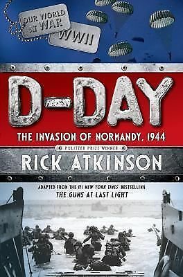 D-Day: The Invasion of Normandy, 1944 - Atkinson, Rick - New Condition