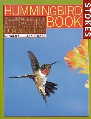 The Hummingbird Book: The Complete Guide to Attracting, Identifying, and Enjoyin