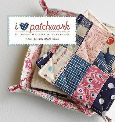I Love Patchwork: 21 Irresistible Zakka Projects to Sew,Coleman-Hale, Rashida,