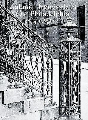 Colonial Ironwork in Old Philadelphia,Wallace, Philip B.,  Good Book