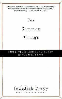 For Common Things: Irony, Trust and Commitment in America Today - Purdy, Jededia
