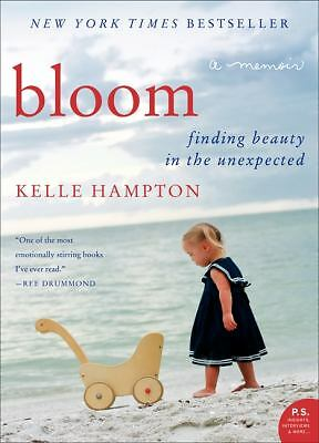Bloom: Finding Beauty in the Unexpected--A Memoir - Hampton, Kelle - Good Condit