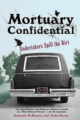 Mortuary Confidential: Undertakers Spill the Dirt, McKenzie, Ken, Harra, Todd, G