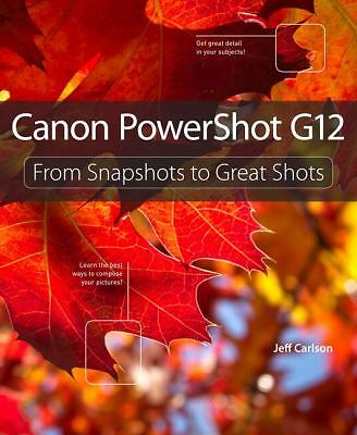 Canon PowerShot G12: From Snapshots to Great Shots,Carlson, Jeff,  Acceptable  B