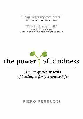 The Power of Kindness: The Unexpected Benefits of Leading a Compassionate Life,